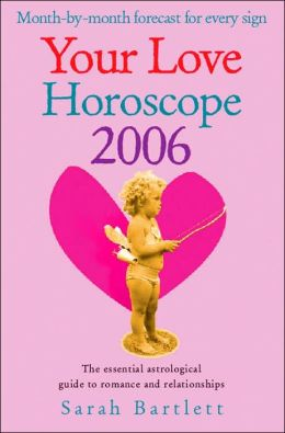 Your Love Horoscope 2006: Your Essential Astrological Guide to Romance and Relationships