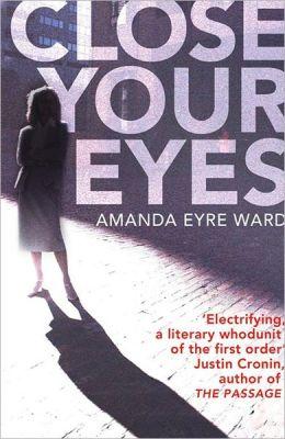 Close Your Eyes. Amanda Eyre Ward