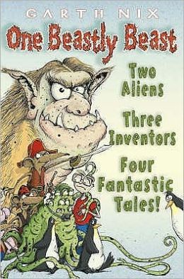 One Beastly Beast: Two Aliens, Three Inventors, Four Fantastic Tales