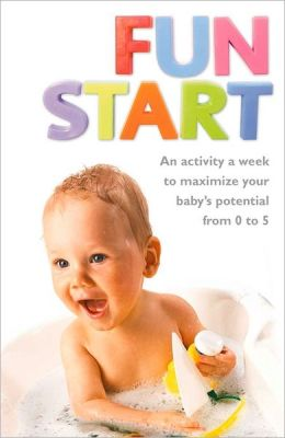 Fun Start: An Activity a Week to Maximize Your Baby's Potential from 0 to 5