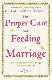 The Proper Care and Feeding of Marriage: How to Keep Your Husband Happy and Make Love Last