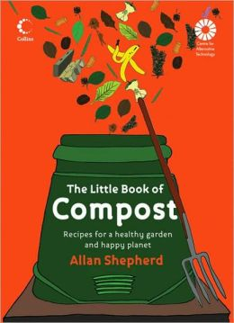Compost: Recipes for a Healthy Garden and a Happy Planet