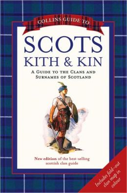 Collins Guide to Scots Kith & Kin: A Guide to the Clans and Surnames of Scotland