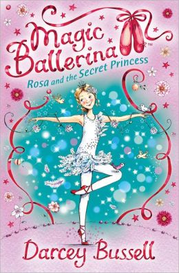 Rosa and the Secret Princess (Magic Ballerina: Rosa Series #1)