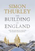 Book Cover Image. Title: The Building of England:  How the History of England Has Shaped Our Buildings, Author: Simon Thurley