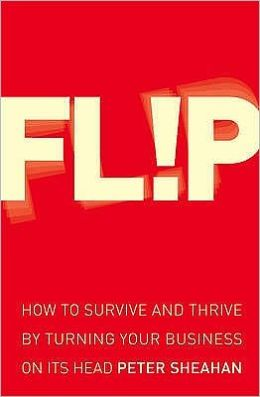 Flip: How to Survive and Thrive by Turning Your Business on Its Head