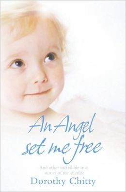 Angel Set Me Free and Other Incredible True Stories of the Afterlife