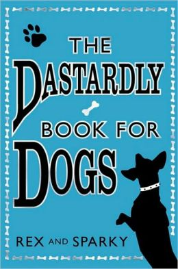 The Dastardly Book for Dogs. Rex and Sparky, with the Assistance of [I.E. Written By] Joe Garden ... [Et Al.]