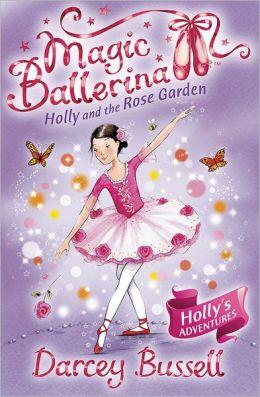 Holly and the Rose Garden (Magic Ballerina: Holly Series #4)