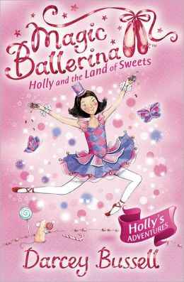 Holly and the Land of Sweets (Magic Ballerina: Holly Series #6)