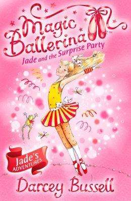 Jade and the Surprise Party (Magic Ballerina: Jade Series #2)