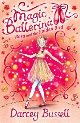 Rosa and the Golden Bird (Magic Ballerina: Rosa Series #2)