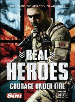 Real Heroes: Courage Under Fire