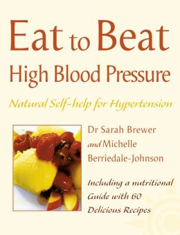 High Blood Pressure: Natural Self-help for Hypertension, including 60 recipes (Eat to Beat)