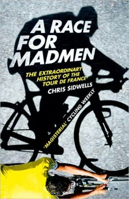 Race for Madmen: The Extraordinary History of the Tour de France