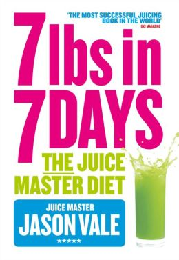 The Juice Master Diet: 7lbs in 7 Days