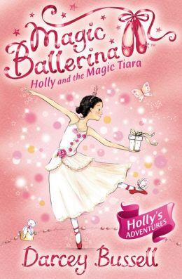 Holly and the Magic Tiara (Magic Ballerina: Holly Series #3)