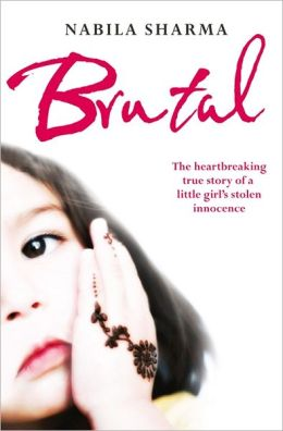 Brutal: The True Story of a Muslim Girl's Stolen Innocence