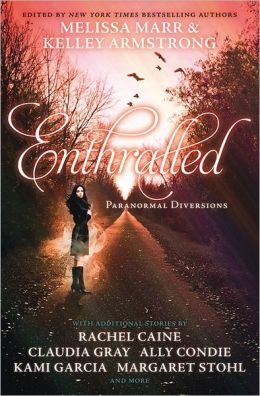Enthralled: Paranormal Diversions. Edited by Melissa Marr, Kelley Armstrong
