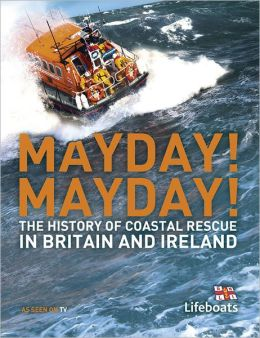 Mayday! Mayday!: The History of Sea Rescue Around Britain's Coastal Waters