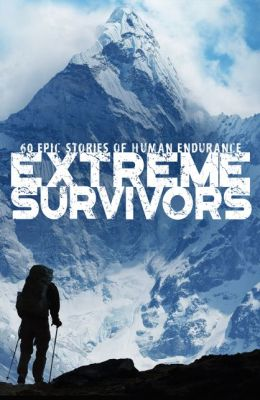 Extreme Survivors: 60 of the World's Most Extreme Survival Stories