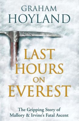 Last Hours on Everest: The gripping story of Mallory and Irvine?s fatal ascent