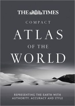 The Times Compact Atlas of the World: Representing the Earth with Authority, Accuracy and Style