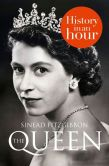 Book Cover Image. Title: The Queen:  History in an Hour, Author: Sinead Fitzgibbon