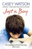 Book Cover Image. Title: Just a Boy:  An Inspiring and Heartwarming True Story, Author: Casey Watson