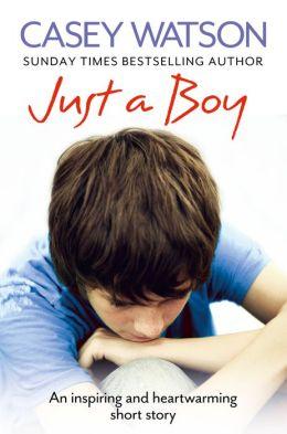 Just a Boy: An Inspiring and Heartwarming Short Story