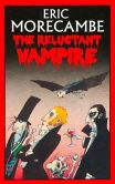 Book Cover Image. Title: The Reluctant Vampire, Author: Eric Morecambe