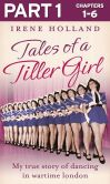 Book Cover Image. Title: Tales of a Tiller Girl Part 1 of 3, Author: Irene Holland