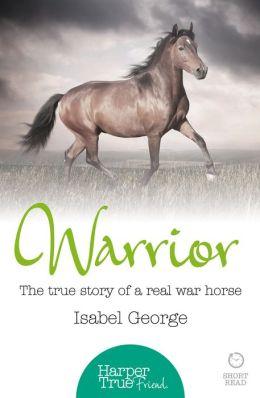 Warrior: The true story of the real war horse (HarperTrue Friend - A Short Read)