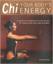 Chi Your Body's Energy: A Practical Introduction to the Secrets of Vitality from Both East and West