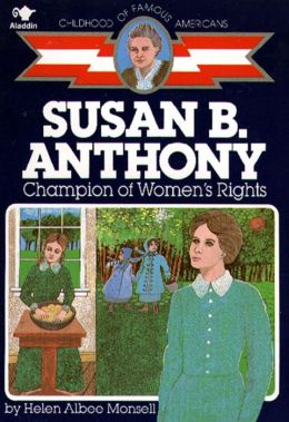 Susan B. Anthony: Champion of Women's Rights (Childhood of Famous Americans Series)