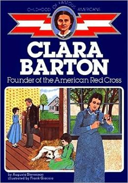 Clara Barton: Founder of the American Red Cross (Childhood of Famous Americans Series)