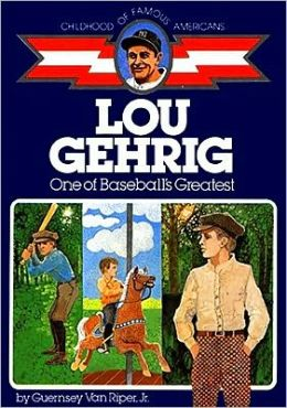 Lou Gehrig: One of Baseball's Greatest (Childhood of Famous Americans Series)