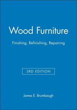 Wood Furniture: Finishing, Refinishing, Repairing