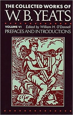 The Collected Works of W.B. Yeats Volume VI: Prefaces and Introductions