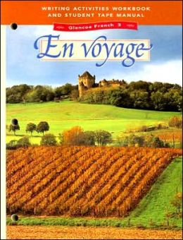 Glencoe French 3: En Voyage Writing Activities Workbook and Student Tape Manual