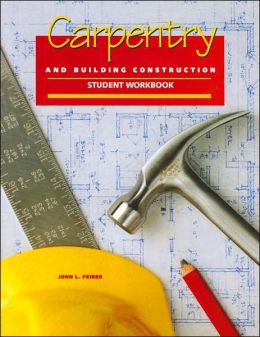Carpentry and Building Construction: Student Workbook