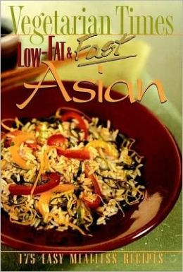 Vegetarian Times Low-Fat and Fast Asian: 150 Easy Meatless Recipes