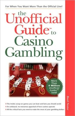 The Unofficial Guide to Casino Gambling