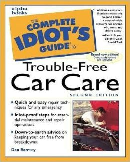 The Complete Idiot's Guide to Trouble-Free Car Care, Second Edition