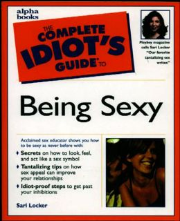 The Complete Idiot's Guide to Being Sexy