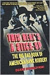 This Here's a Stick-Up : The Big Bad Book of American Bank Robbery