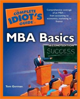 The Complete Idiot's Guide to MBA Basics, 2nd Edition
