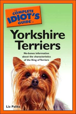 The Complete Idiot's Guide to Yorkshire Terriers