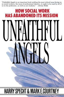 Unfaithful Angels: How Social Work Has Abonded its Msission