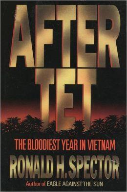 After TET: The Bloodiest Year in Vietnam